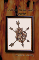 Cover of A Coffee Stained Heart Poetry and Art by Aarron Laidig